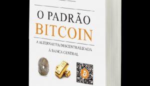 Bitcoin Standard ganha tradução para o português; edição brasileira chega em agosto